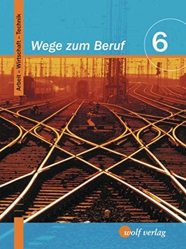 9783427268000: Wege zum Beruf 6. Schülerbuch. Bayern: Arbeitslehre. Hauptschule/Sekundarschule. Ausgabe zum neuen Lehrplan