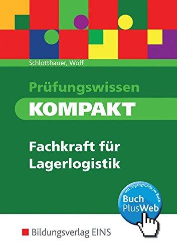Prüfungswissen kompakt - Lagerlogistik: Arbeitsbuch: Hans Schlotthauer, Christine