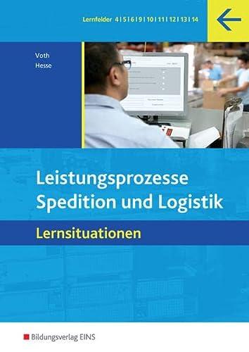 Leistungsprozesse. Spedition und Logistik - Lernsituationen. Arbeitsbuch: Martin Voth, Gernot