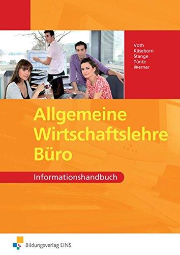 Allgemeine Wirtschaftslehre Büro: Informationshandbuch - Martin Voth
