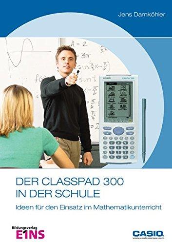 9783427334002: Der ClassPad 300 in der Schule: Ideen für den Einsatz im Mathematikunterricht