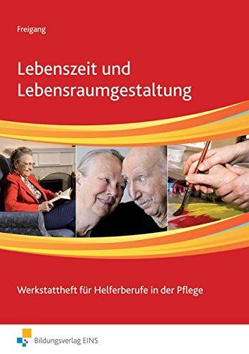 Lebenszeit und Lebensraumgestaltung. Arbeitsbuch: Werkstattheft für Helferberufe in der Pflege...