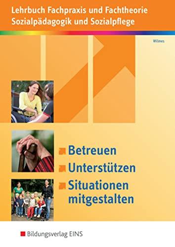 9783427401117: Betreuen, unterstützen, Situationen mitgestalten: Lehrbuch Fachpraxis und Fachtheorie Sozialpädagogik und Sozialpflege Schülerband