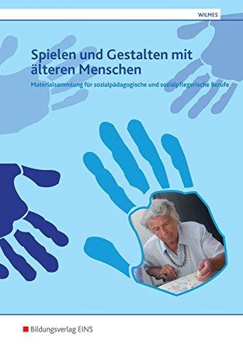 9783427401926: Spielen und Gestalten mit älteren Menschen: Materialsammlung für sozialpädagogische und sozialpflegerische Berufe Arbeitsheft