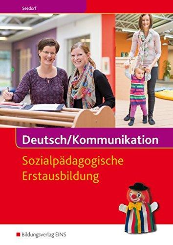 9783427402541: Deutsch/Kommunikation - Sozialpädagogische Erstausbildung: Ein Arbeitsbuch für Kinderpflege und Sozialassistenz: Schülerband