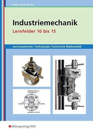 9783427420606: Industriemechanik Lernfelder 10 bis 15 Arbeitsheft: Lernsituationen, Technologie, Technische Mathematik Metalltechnik
