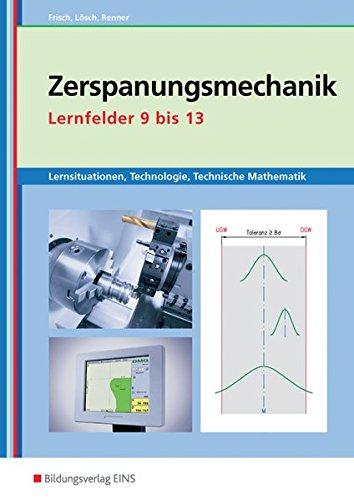 9783427421009: Lernsituationen, Technologie, Technische Mathematik Metalltechnik: Zerspanungsmechanik Lernfelder 9 bis 13 Arbeitsbuch