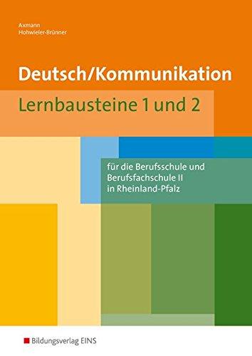 9783427441625: Deutsch/Kommunikation - Lernbausteine 1 und 2. Rheinland-Pfalz: Arbeitsbuch. Für die Berufsschule und Berufsfachschule II