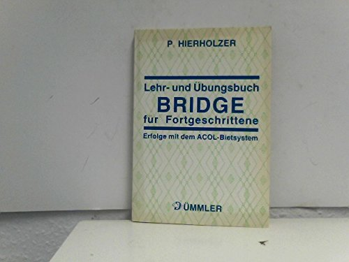 9783427471325: Lehr- und Übungsbuch Bridge für Fortgeschrittene. Erfolge mit dem ACOL-Bietsystem. Zum Selbststudium mit vielen Turnierbeispielen, Varianten, Aufgaben
