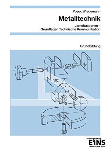 9783427530008: Metalltechnik. Grundbildung Lernfelder 1 - 4. Arbeitsheft: Lernsituationen - Grundlagen Technische Kommunikation