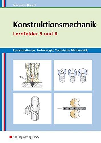 9783427741404: Lernsituationen, Technologie, Technische Mathematik Konstruktionsmechanik: Konstruktionsmechanik Lernfelder 5 und 6 Arbeitsbuch