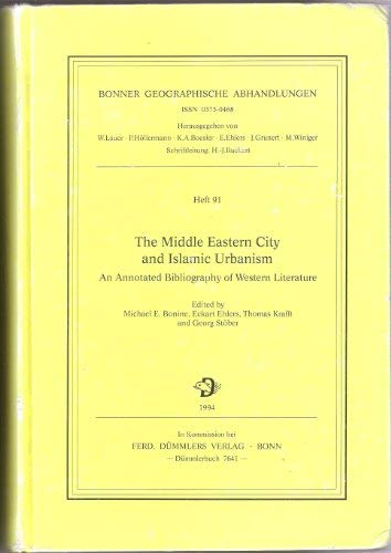 9783427764113: The Middle Eastern city and Islamic urbanism: An annotated bibliography of Western literature (Bonner geographische Abhandlungen)