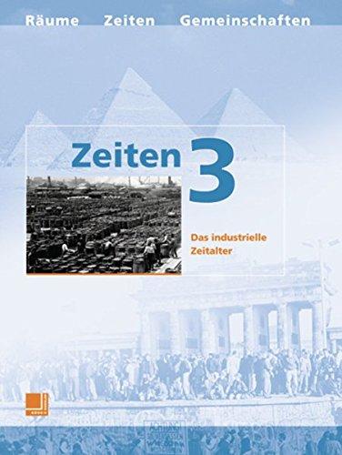 9783427860020: Zeiten 3 - Neuausgabe / Das industrielle Zeitalter: Räume - Zeiten - Gemeinschaften - Unterrichtswerk für den gesellschaftskundlichen Bereich