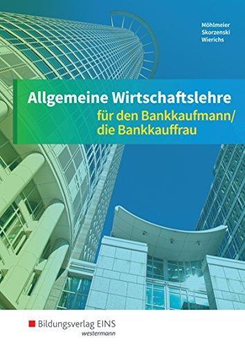 Allgemeine Wirtschaftslehre. Bankkaufmann/die Bankkauffrau. Schülerband (Paperback): Heinz ...