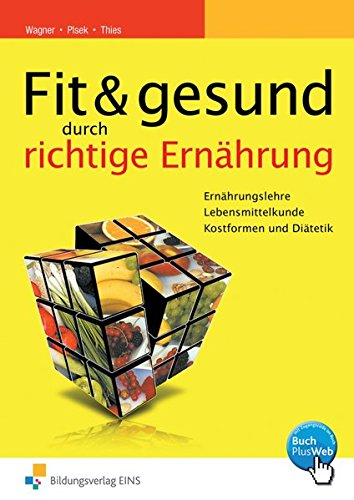 9783427923800: Fit und gesund durch richtige Ernährung: Ernährungslehre - Lebensmittelkunde - Kostformen und Diätetik Lehr-/Fachbuch