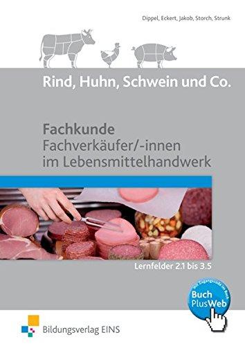 Rind, Huhn, Schwein und Co.: Fachkunde Fachverkäufer/ -innen im Lebensmittelhandwerk Lernfelder 2.1...