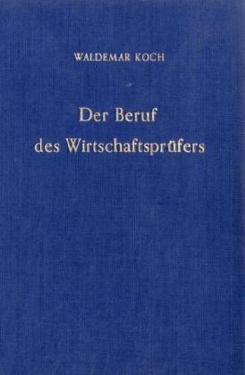 Der Beruf des Wirtschaftsprüfers.: Waldemar Koch