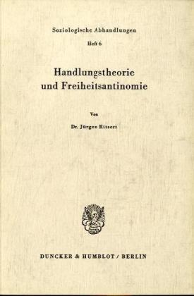 Handlungstheorie und Freiheitsantinomie: Jürgen Ritsert