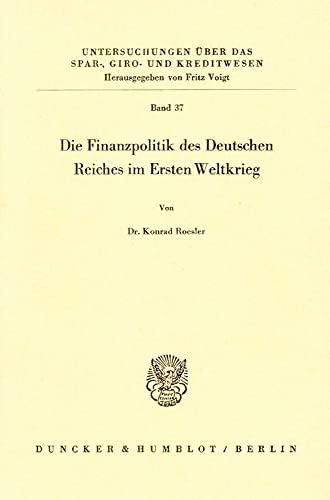 9783428012541: Die Finanzpolitik des Deutschen Reiches im Ersten Weltkrieg