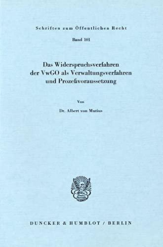 Das Widerspruchsverfahren der VWGO als Verwaltungsverfahren und Prozeßvoraussetzung: Albert ...