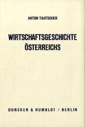 9783428029464: Wirtschaftsgeschichte Österreichs: Auf der Grundlage abendländischer Kulturgeschichte