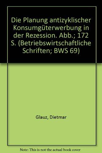9783428029822: Die Planung antizyklischer Konsumgüterwerbung in der Rezession. Abb.; 172 S. (Betriebswirtschaftliche Schriften; BWS 69)