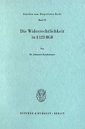 9783428030828: Die Widerrechtlichkeit in [Paragraph] 123 BGB (Schriften zum bürgerlichen Recht) (German Edition)