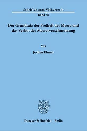 Der Grundsatz der Freiheit der Meere und das Verbot der Meeresverschmutzung: Jochen Ehmer