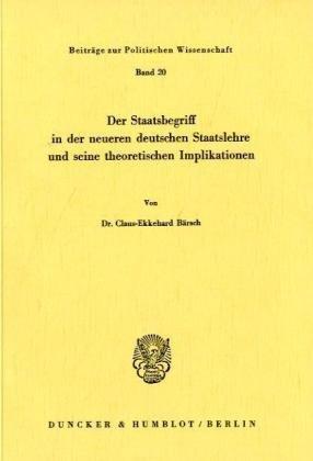 9783428032181: Der Staatsbegriff in der neueren deutschen Staatslehre und seine theoretischen Implikationen (Beitrage zur politischen Wissenschaft) (German Edition)