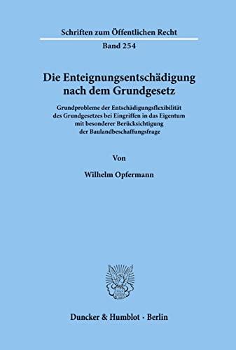 Die Enteignungsentschadigung nach dem Grundgesetz: Grundprobleme der Entschadigungsflexibilitat des...