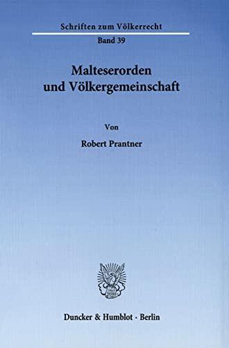 Malteserorden und Volkergemeinschaft (Schriften zum Volkerrecht) (German Edition): Robert Prantner