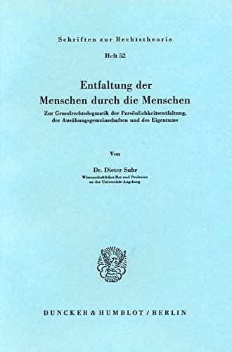 9783428036721: Entfaltung der Menschen durch die Menschen: Zur Grundrechtsdogmatik der Persönlichkeitsentfaltung, der Ausübungsgemeinschaften und des Eigentums