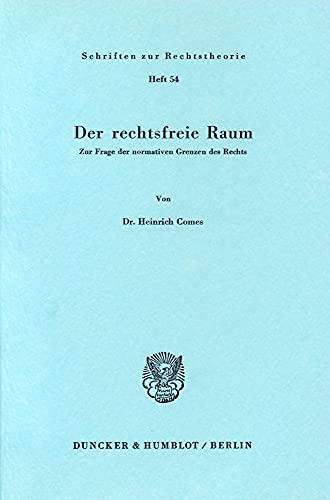 9783428037544: Der rechtsfreie Raum: Zur Frage d. normativen Grenzen d. Rechts (Schriften zu...