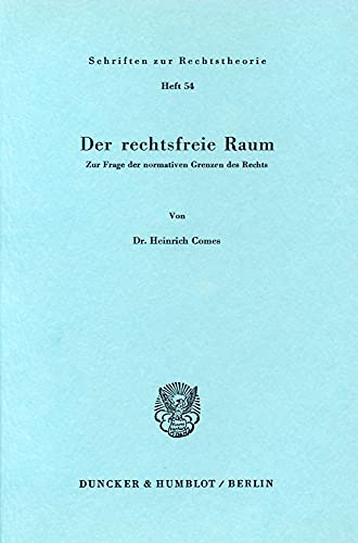 9783428037544: Der rechtsfreie Raum: Zur Frage d. normativen Grenzen d. Rechts (Schriften zur Rechtstheorie ; Heft 54) (German Edition)