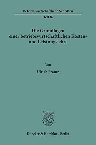 9783428037971: Die Grundlagen einer betriebswirtschaftlichen Kosten- und Leistungslehre. (=Betriebswirtschaftliche Schriften; Heft 87).