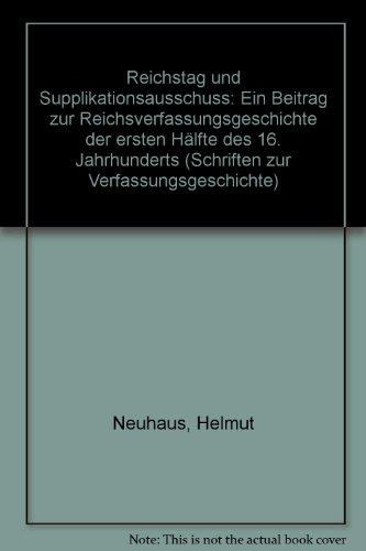 9783428038305: Reichstag und Supplikationsausschuss: Ein Beitrag zur Reichsverfassungsgeschichte der ersten Hälfte des 16. Jahrhunderts (Schriften zur Verfassungsgeschichte)