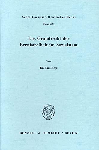 Das Grundrecht der Berufsfreiheit im Sozialstaat (Schriften zum Offentlichen Recht): Hans Hege