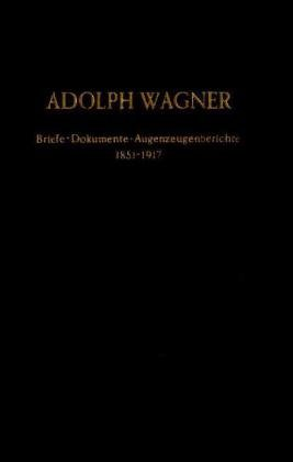 Adolph Wagner : Briefe, Dokumente, Augenzeugenberichte ; 1851 - 1917. - Rubner, Heinrich