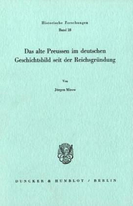 Das alte Preußen im deutschen Geschichtsbild seit der Reichsgründung: Jürgen Mirow