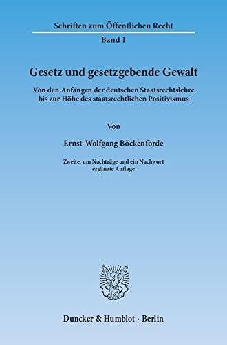 9783428048984: Gesetz und gesetzgebende Gewalt: Von den Anfängen der deutschen Staatsrechtslehre bis zur Höhe des staatsrechtlichen Positivismus (Schriften zum öffentlichen Recht)