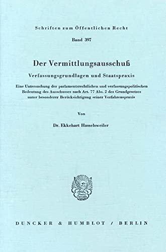 9783428049417: Der Vermittlungsausschuß: Verfassungsgrundlagen und Staatspraxis. Eine Untersuchung der parlamentsrechtlichen und verfassungspolitischen Bedeutung des ... Berücksichtigung seiner Verfahrenspraxis