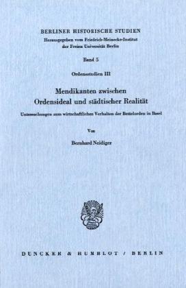 9783428050420: Mendikanten zwischen Ordensideal und st�dtischer Realit�t: Untersuchungen zum wirtschaftlichen Verhalten der Bettelorden in Basel (Berliner historische Studien)
