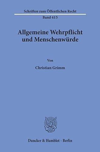 Allgemeine Wehrpflicht und Menschenwürde: Grimm, Christian: