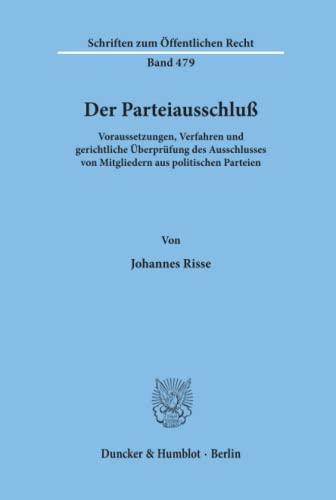 9783428057511: Der Parteiausschluss: Voraussetzungen, Verfahren und gerichtliche Überprüfung des Ausschlusses von Mitgliedern aus politischen Parteien (Schriften zum öffentlichen Recht)