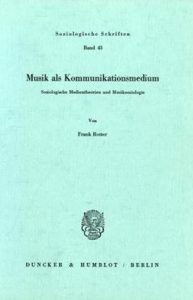 9783428058105: Musik als Kommunikationsmedium: Soziologische Medientheorien und Musiksoziologie (Soziologische Schriften) (German Edition)