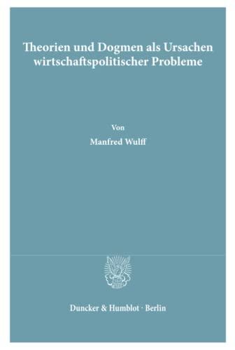 9783428058235: Theorien und Dogmen als Ursachen wirtschaftspolitischer Probleme