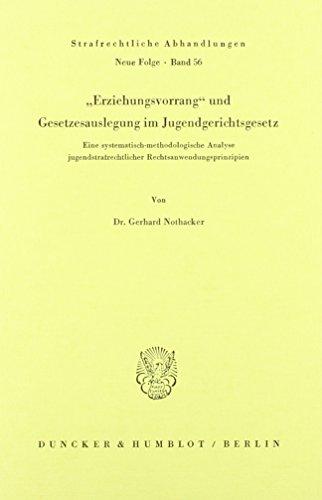 9783428058778: Erziehungsvorrang und Gesetzesauslegung im Jugendgerichtsgesetz.: Eine systematisch-methodologische Analyse jugendstrafrechtlicher Rechtsanwendungsprinzipien.