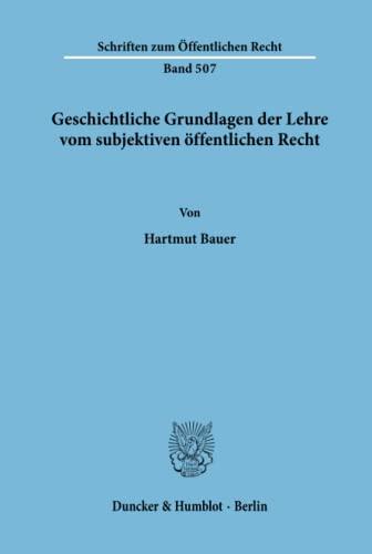 9783428060535: Geschichtliche Grundlagen der Lehre vom subjektiven öffentlichen Recht.: 507 (Schriften zum öffentlichen Recht)