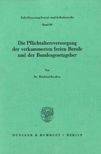Die Pflichtaltersversorgung der verkammerten freien Berufe und der Bundesgesetzgeber: Winfried ...