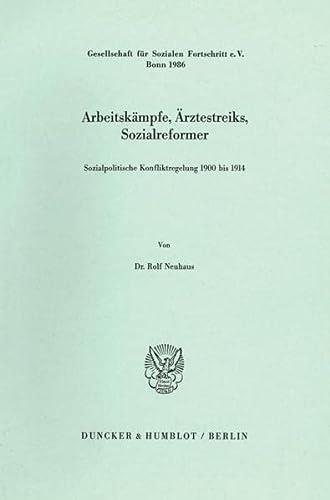 Arbeitskampfe, Arztestreiks, Sozialreformer: Sozialpolitische Konfliktregelung 1900 bis 1914 (...